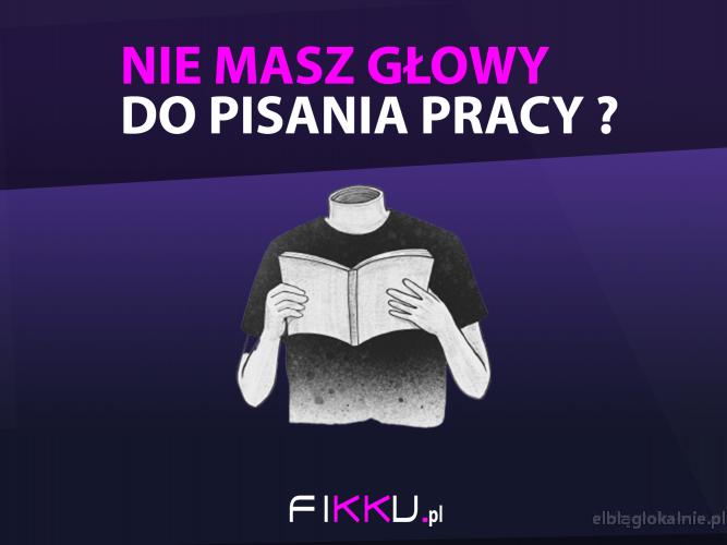 FIKKU.pl Pisanie prac na zamówienie, prace naukowe, Pomoc w pisaniu prac, Kadra Naukowa